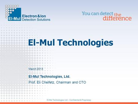 El-Mul Technologies Ltd – Confidential & Proprietary El-Mul Technologies El-Mul Technologies Ltd – Confidential & Proprietary Prof. Eli Cheifetz, Chairman.