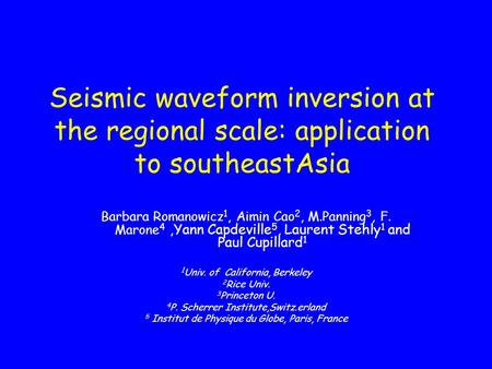 Seismic waveform inversion at the regional scale: application to southeastAsia Barbara Romanowicz 1, Aimin Cao 2, M.Panning 3, F. Marone 4,Yann Capdeville.
