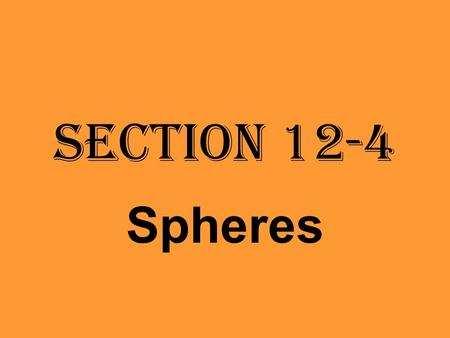 Section 12-4 Spheres. Recall… Set of all points in space at a given distance from a given point. Sphere: