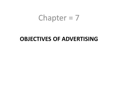 "OBJECTIVES OF ADVERTISING Chapter = 7. Philp Kotler says ""The objectives of advertising are to inform, to persuade and to remind the target audience about."