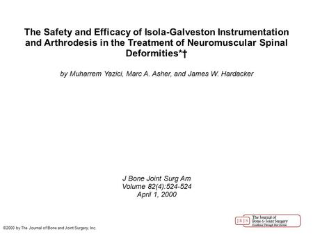 The Safety and Efficacy of Isola-Galveston Instrumentation and Arthrodesis in the Treatment of Neuromuscular Spinal Deformities*† by Muharrem Yazici, Marc.