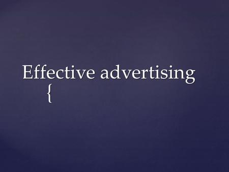 { Effective advertising.  The ultimate objective of any ad is to: INCREASE SALES. The message of an ad will accomplish this by informing, persuading.