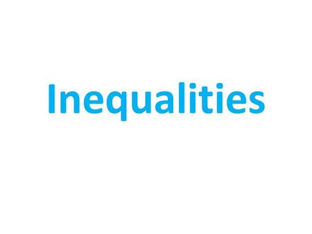 Inequalities. What is an Inequality?! Inequality: statement that two quantities are not equal. Symbols of comparison: ≤ ≥ ≠