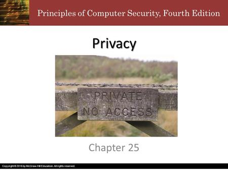 Principles of Computer Security, Fourth Edition Copyright © 2016 by McGraw-Hill Education. All rights reserved. Privacy Chapter 25.