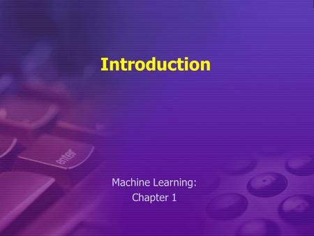 Introduction Machine Learning: Chapter 1. Contents Types of learning Applications of machine learning Disciplines related with machine learning Well-posed.