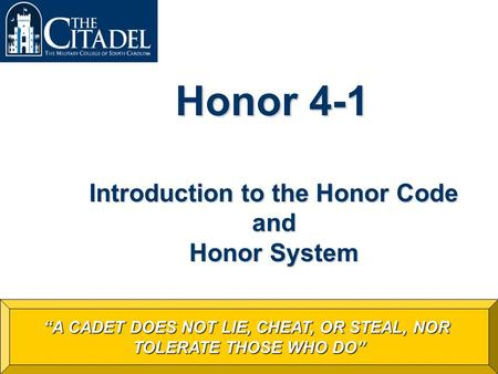 Achieving Excellence in the Education of Principled Leaders Prepared by the 2007 Honor Committee As of 9 August 2006 Honor 4-1 Introduction to the Honor.