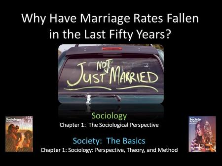 Why Have Marriage Rates Fallen in the Last Fifty Years? Sociology Chapter 1: The Sociological Perspective Society: The Basics Chapter 1: Sociology: Perspective,