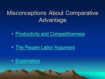 Misconceptions About Comparative Advantage Productivity and Competitiveness The Pauper Labor Argument Exploitation.