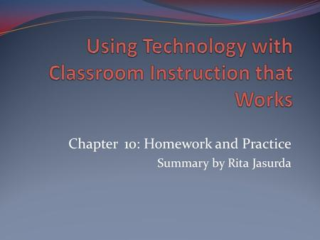 Chapter 10: Homework and Practice Summary by Rita Jasurda.