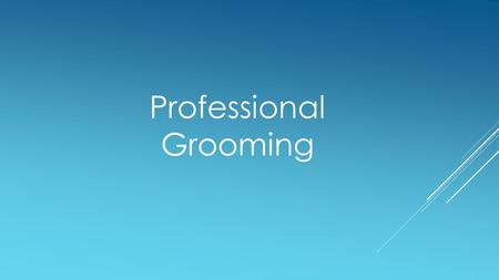 Professional Grooming. Professional Grooming not only involves our dressing but also corporate behavior and common etiquette. In our session PG 1.1, we.
