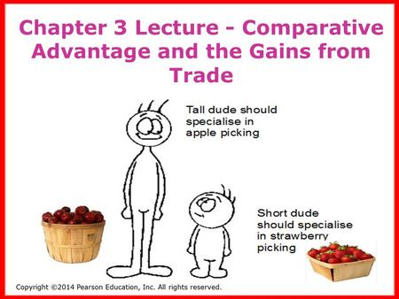 Copyright ©2014 Pearson Education, Inc. All rights reserved.3-1 1 Chapter 3 Lecture - Comparative Advantage and the Gains from Trade.