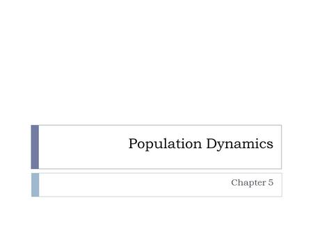 Population Dynamics Chapter 5. Describing Populations  Geographic Range  where they are located  Density  How many oragnisms live in a certain area.