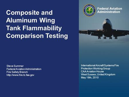 Federal Aviation Administration 0 Composite Wing Tank Flammability May 19 th, 2010 0 Composite and Aluminum Wing Tank Flammability Comparison Testing Steve.