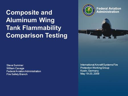 Federal Aviation Administration 0 Composite Wing Tank Flammability May 20, 2009 0 Composite and Aluminum Wing Tank Flammability Comparison Testing Steve.
