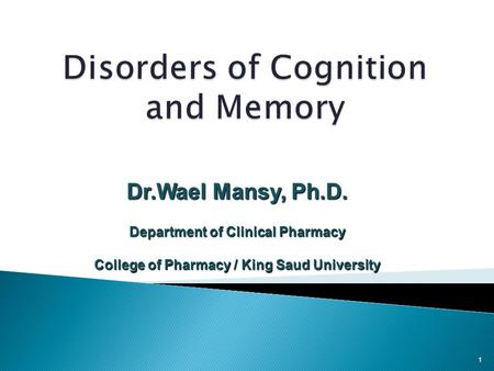1 Dr.Wael Mansy, Ph.D. Department of Clinical Pharmacy College of Pharmacy / King Saud University.