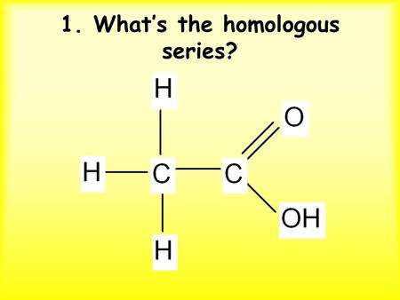 1. What's the homologous series?. 2. What's the homologous series?
