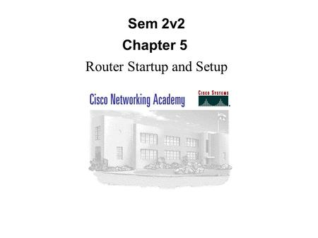 Sem 2v2 Chapter 5 Router Startup and Setup. A router initializes by loading the bootstrap, the operating system, and a configuration file. If the router.