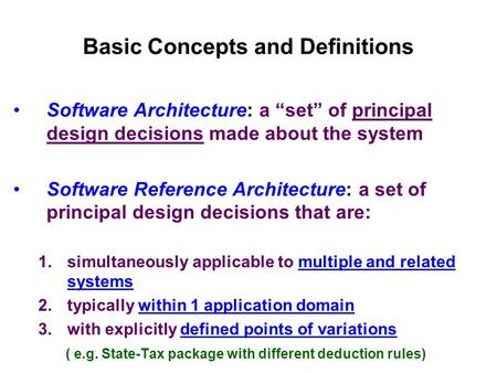 "Basic Concepts and Definitions Software Architecture: a ""set"" of principal design decisions made about the system Software Reference Architecture: a set."