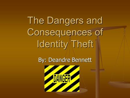 The Dangers and Consequences of Identity Theft By: Deandre Bennett.