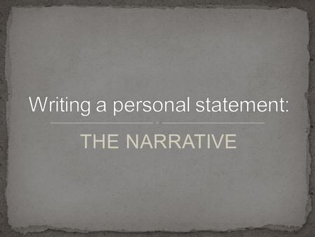 THE NARRATIVE. To engage your reader in a personal story and convey a thematic message Consider how you will show your personality to your readers. Any.