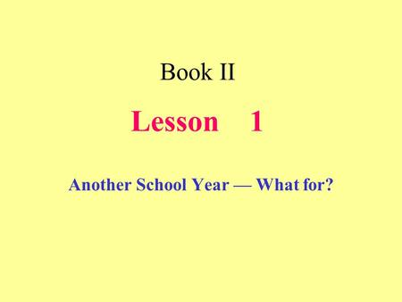 Book II Lesson 1 Another School Year — What for?