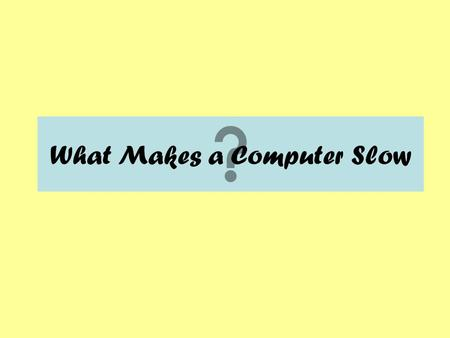 What Makes a Computer Slow. These programs run behind the programs you are using, and usually they take a lot of memory. To see or remove these programs: