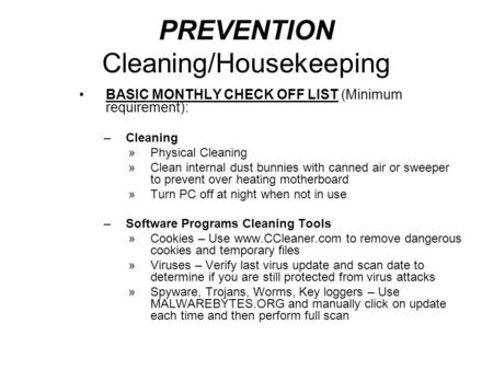 PREVENTION Cleaning/Housekeeping BASIC MONTHLY CHECK OFF LIST (Minimum requirement): –Cleaning »Physical Cleaning »Clean internal dust bunnies with canned.