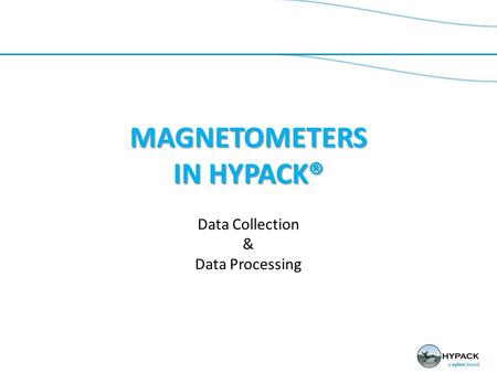 MAGNETOMETERS IN HYPACK® Data Collection & Data Processing.
