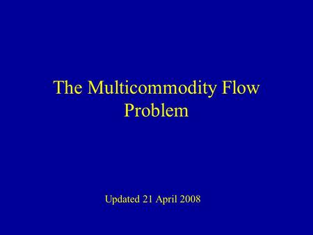 The Multicommodity Flow Problem Updated 21 April 2008.