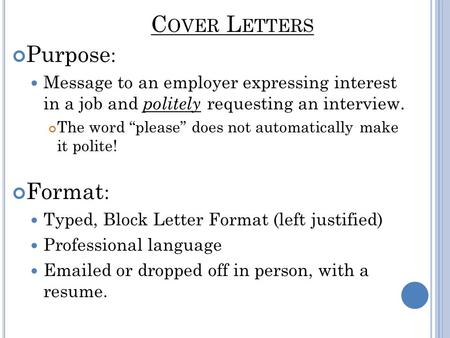 "C OVER L ETTERS Purpose : Message to an employer expressing interest in a job and politely requesting an interview. The word ""please"" does not automatically."