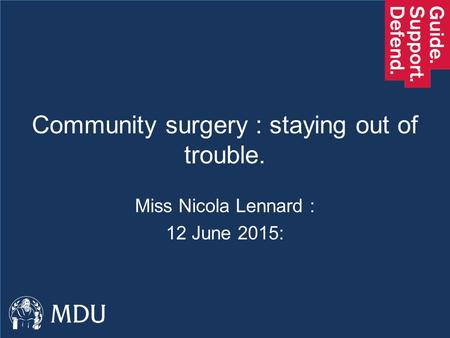 Community surgery : staying out of trouble. Miss Nicola Lennard : 12 June 2015: