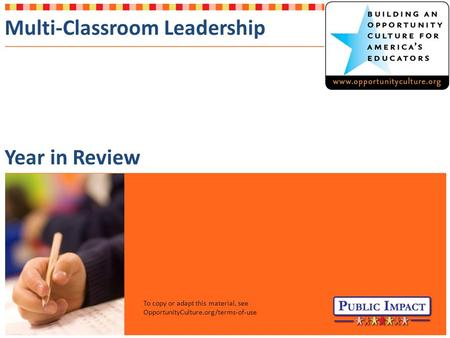 Multi-Classroom Leadership Year in Review To copy or adapt this material, see OpportunityCulture.org/terms-of-use.