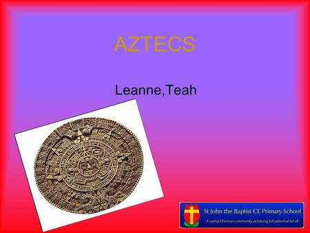 AZTECS Leanne,Teah. About The Aztecs The Aztecs lived in Mexico (1325-1525),at the same time the Tudors were living in England. The Aztecs were a powerful.