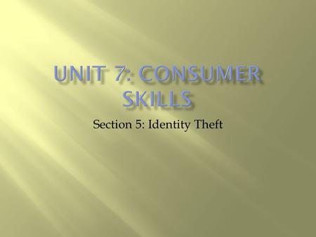Section 5: Identity Theft.  Prevent myself from becoming a victim of fraud  If I become a victim of fraud, I will know what to do!