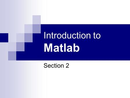 Introduction to Matlab Section 2. 2D – Graphics x=0:pi/100:2*pi ; y=sin(x); plot (x,y) ; hold on ; z=cos(x) ; plot (x,z) ;