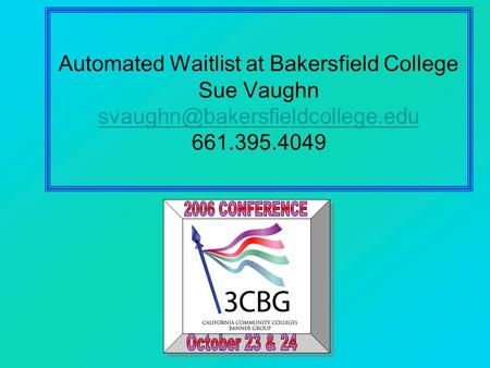 Automated Waitlist at Bakersfield College Sue Vaughn 661.395.4049