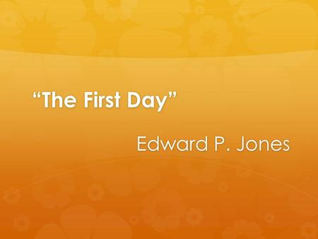 """The First Day"" Edward P. Jones."