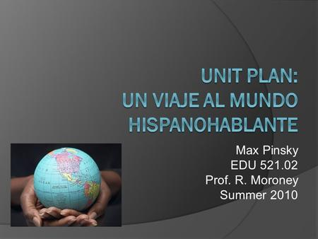 Max Pinsky EDU 521.02 Prof. R. Moroney Summer 2010.
