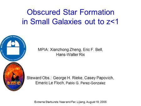 Obscured Star Formation in Small Galaxies out to z<1 MPIA: Xianzhong Zheng, Eric F. Bell, Hans-Walter Rix Steward Obs.: George H. Rieke, Casey Papovich,