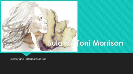 Sula by Toni Morrison Literary and Historical Context.