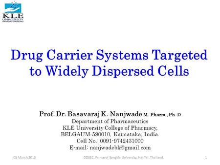 Drug Carrier Systems Targeted to Widely Dispersed Cells Prof. Dr. Basavaraj K. Nanjwade M. Pharm., Ph. D Department of Pharmaceutics KLE University College.