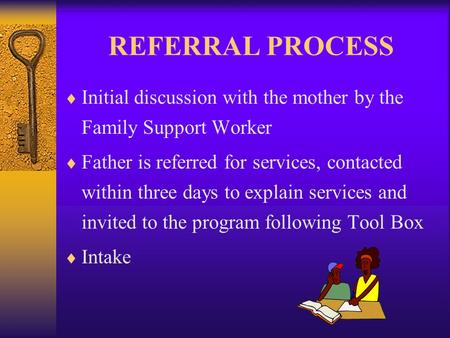REFERRAL PROCESS  Initial discussion with the mother by the Family Support Worker  Father is referred for services, contacted within three days to explain.