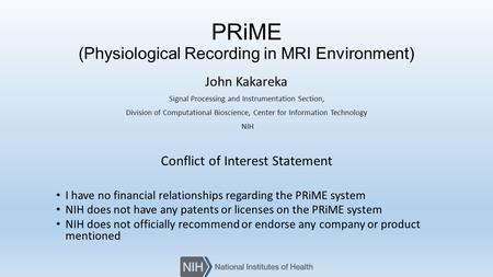 PRiME (Physiological Recording in MRI Environment) John Kakareka Signal Processing and Instrumentation Section, Division of Computational Bioscience, Center.