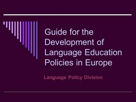 Guide for the Development of Language Education Policies in Europe Language Policy Division.