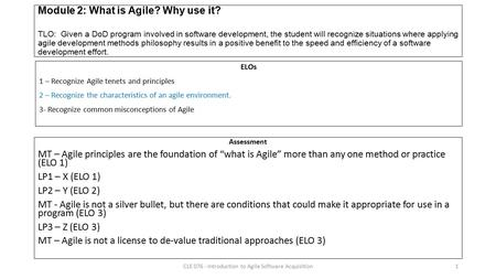 Module 2: What is Agile? Why use it? TLO: Given a DoD program involved in software development, the student will recognize situations where applying agile.