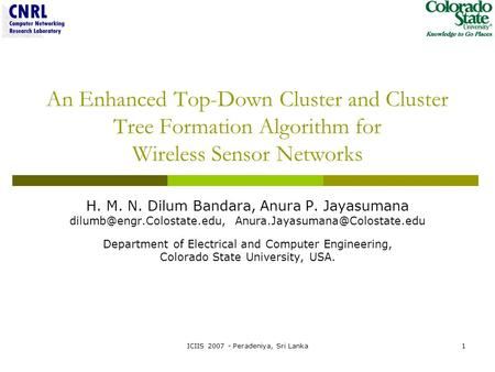 ICIIS 2007 - Peradeniya, Sri Lanka1 An Enhanced Top-Down Cluster and Cluster Tree Formation Algorithm for Wireless Sensor Networks H. M. N. Dilum Bandara,