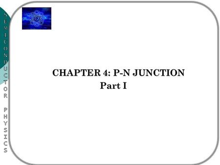 CHAPTER 4: P-N JUNCTION CHAPTER 4: P-N JUNCTION Part I.