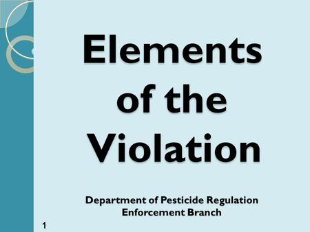 Elements of the Violation Department of Pesticide Regulation Enforcement Branch 1.