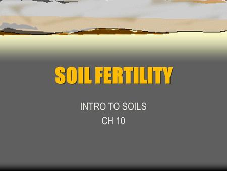 SOIL FERTILITY INTRO TO SOILS CH 10. SOIL FERTILITY Ability of soil to supply nutrients for plant growth Readily Available – soil solution Not Readily.