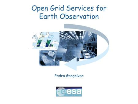 Open Grid Services for Earth Observation Pedro Gonçalves.